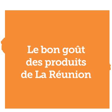 Le bon goût des produits de La Réunion