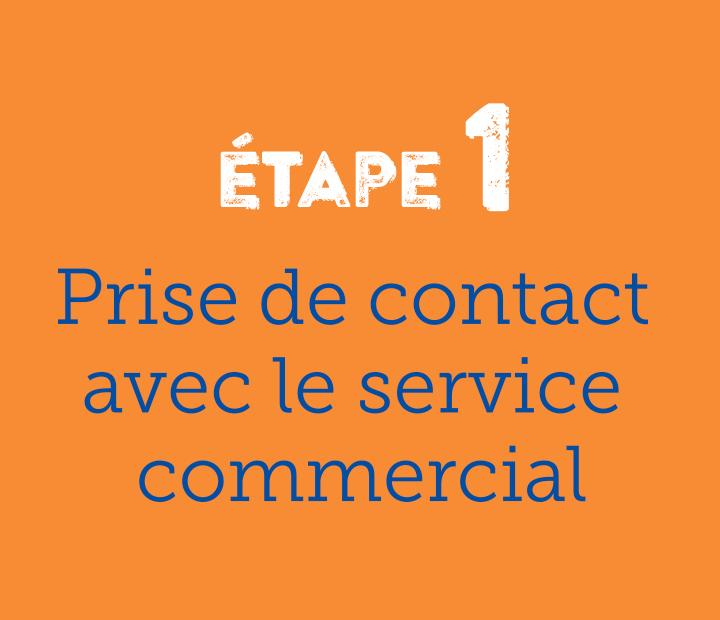 Etape 1 prise de contact avec le service commercial