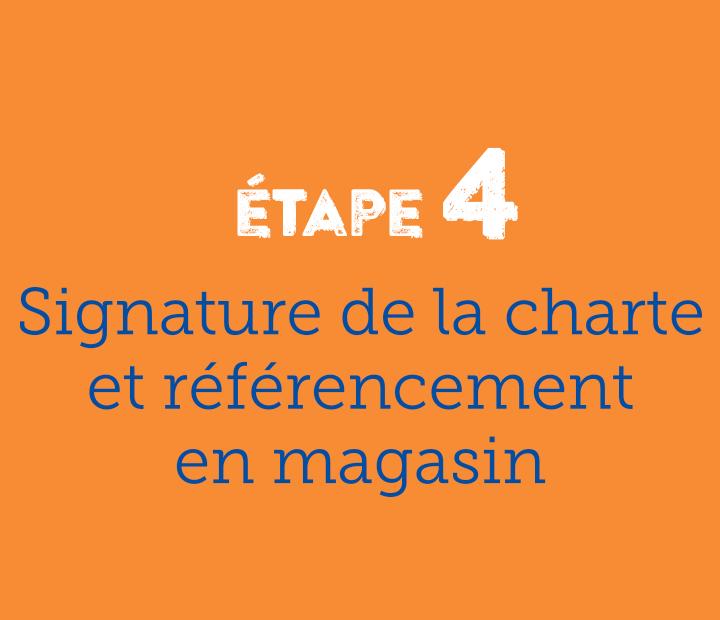 Etape 4 signature de la charte et référencement en magasin